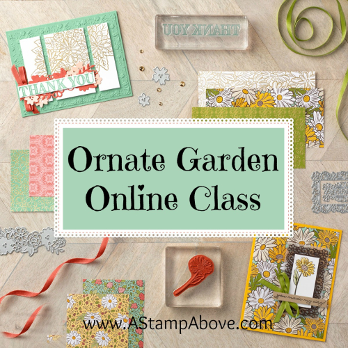 Ornate Garden Online Class - CLICK FOR DETAILS - www.AStampAbove.com